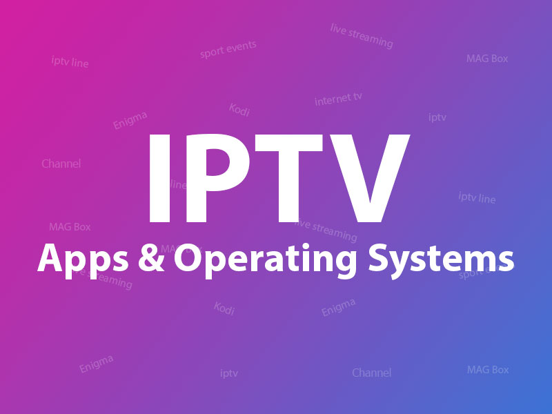 iptv apps and operating systems